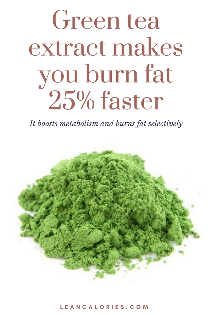 green tea extract makes you burn fat 25% faster