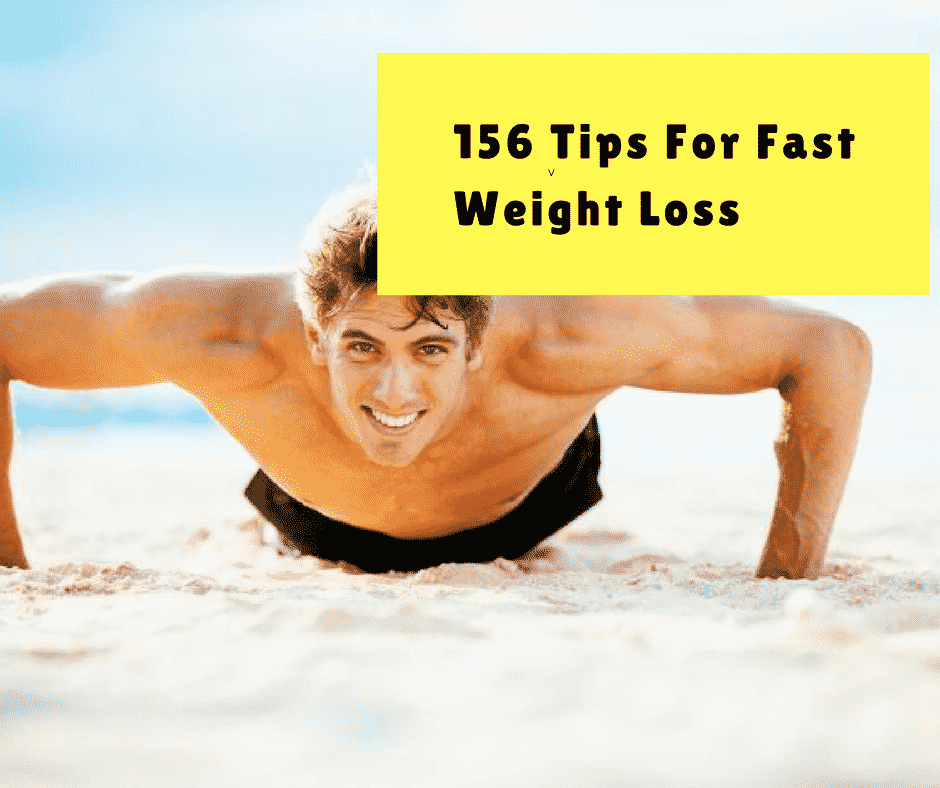 156 tips for Fast Weight Loss-All The Best Weight Loss Tips In One Post